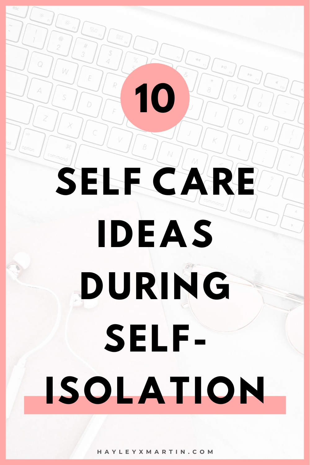10 SELF CARE IDEAS DURING SELF-ISOLATION | HAYLEYXMARTIN