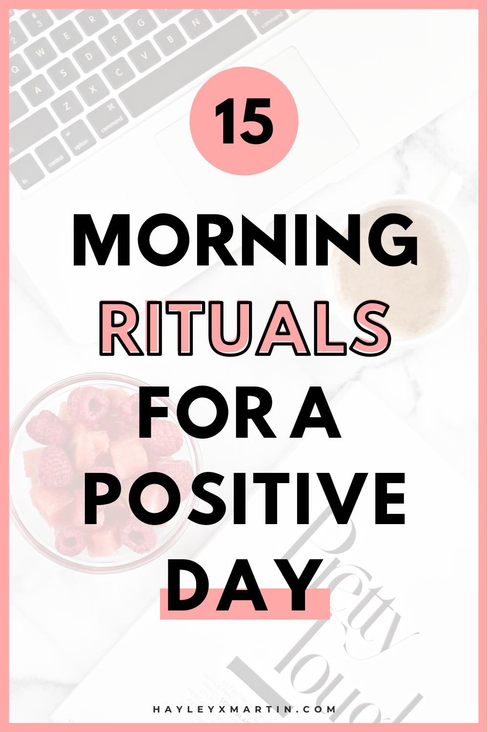 15 MORNING RITUALS FOR A POSITIVE DAY | HAYLEYXMARTIN
