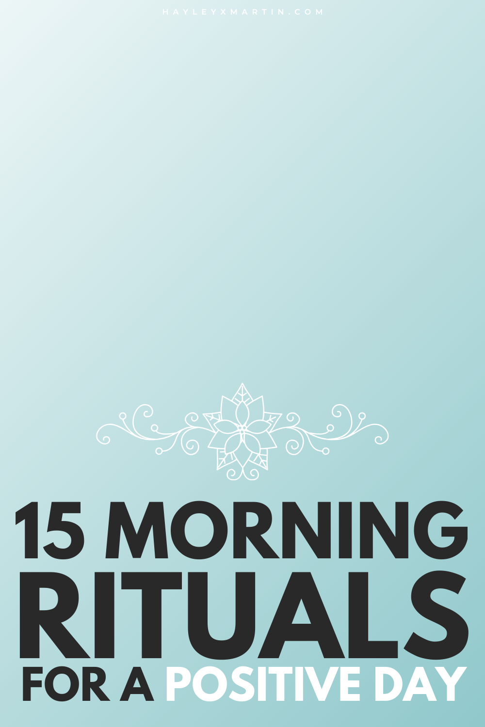 15 morning rituals for a positive day - hayleyxmartin