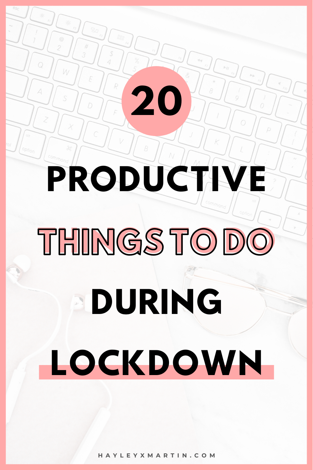 20 PRODUCTIVE THINGS TO DO DURING LOCKDOWN | HAYLEYXMARTIN