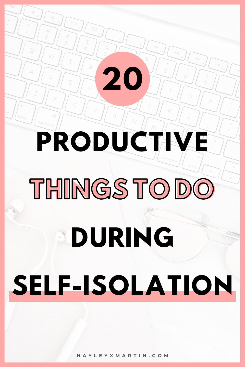 20 PRODUCTIVE THINGS TO DO DURING SELF-ISOLATION | HAYLEYXMARTIN