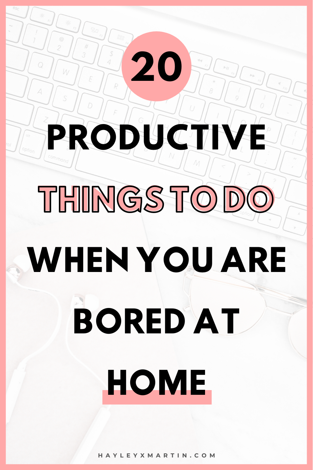 20 PRODUCTIVE THINGS TO DO WHEN YOU ARE BORED AT HOME | HAYLEYXMARTIN