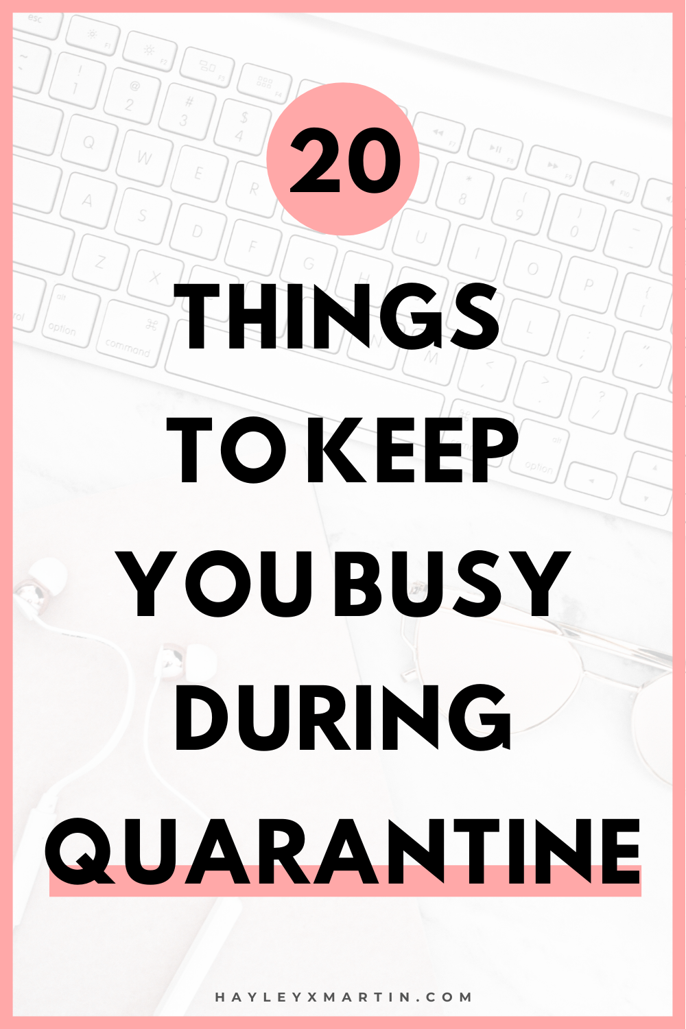 20 THINGS TO KEEP YOU BUSY DURING QUARANTINE | 20 PRODUCTIVE THINGS TO DO AT HOME | HAYLEYXMARTIN
