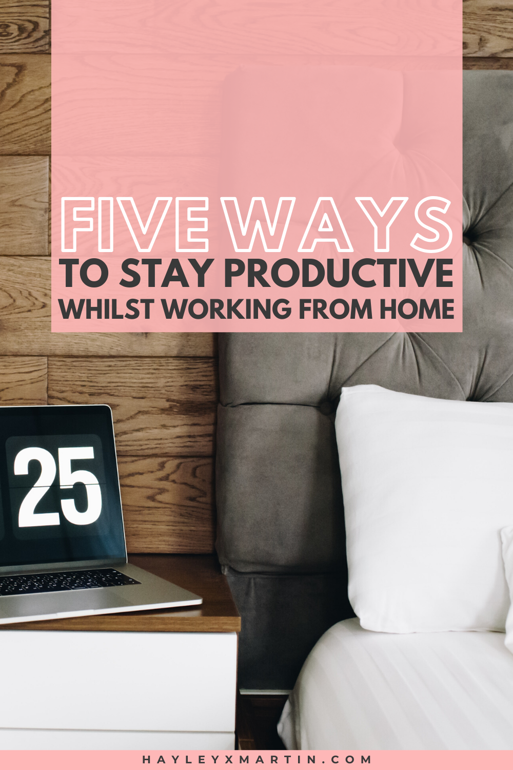 FIVE WAYS TO STAY PRODUCTIVE WHILST WORKING FROM HOME | HAYLEYXMARTIN