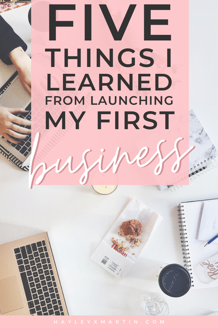 5 things i learned from launching my first business | hayleyxmartin
