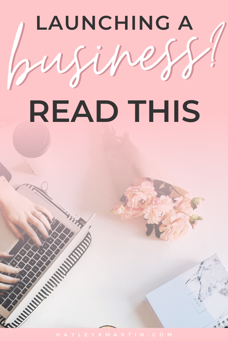 LAUNCHING A BUSINESS? READ THIS | HAYLEYXMARTIN