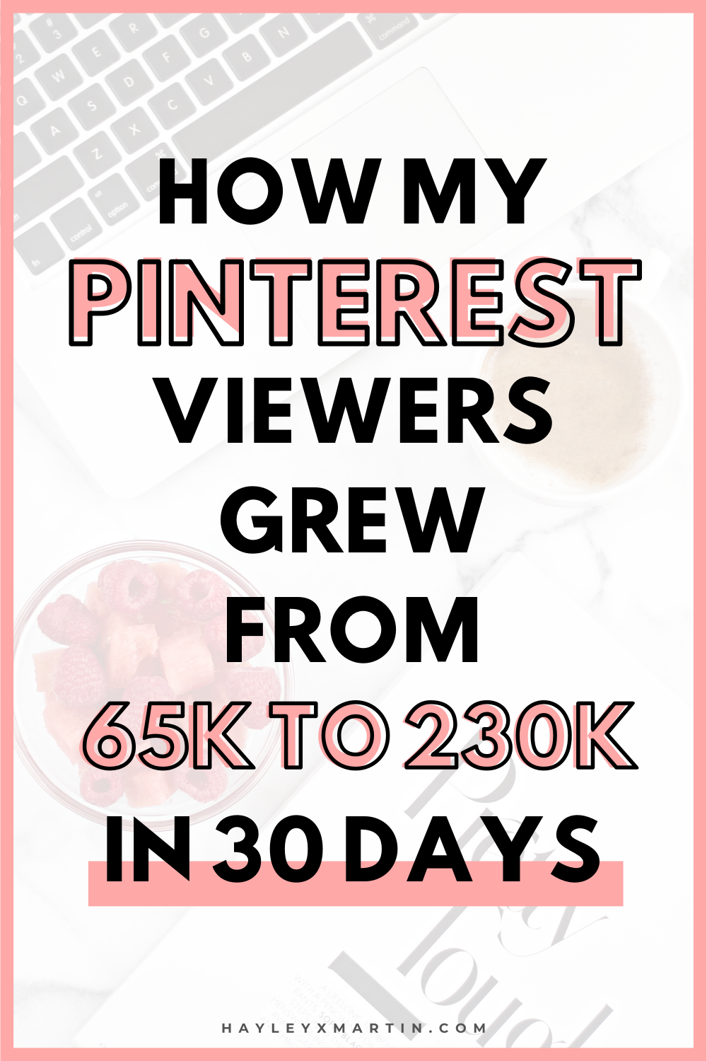 How my pinterest viewers grew from 65k to 230k in 30 days | hayleyxmartin