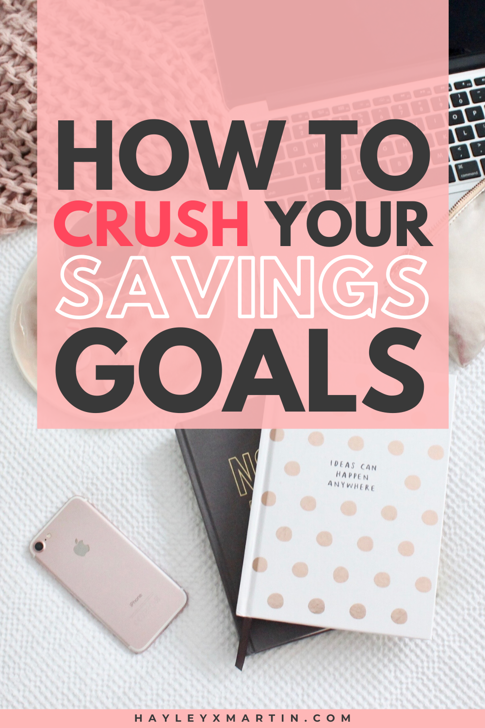 HOW TO CRUSH YOUR SAVINGS GOALS | HAYLEYXMARTIN
