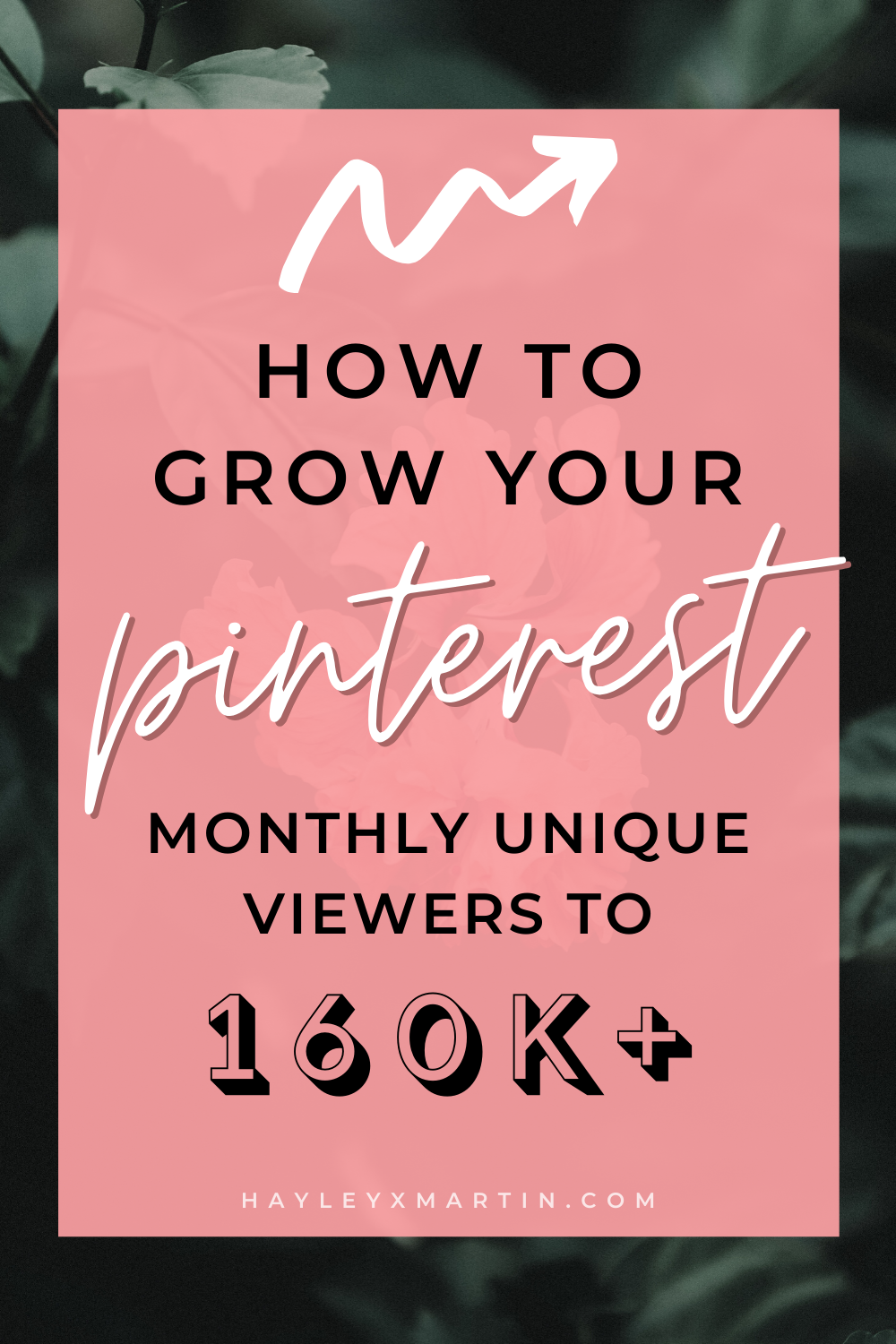 how to grow your pinterest monthly unique viewers to 160K+ | pinterest | blog traffic | increase traffic | more views | hayleyxmartin
