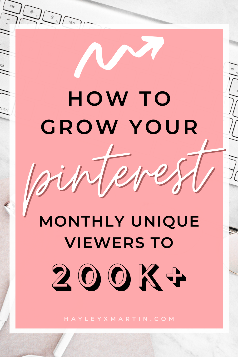 HOW TO GROW YOUR PINTEREST MONTHLY VIEWERS TO 200K+ | HAYLEYXMARTIN