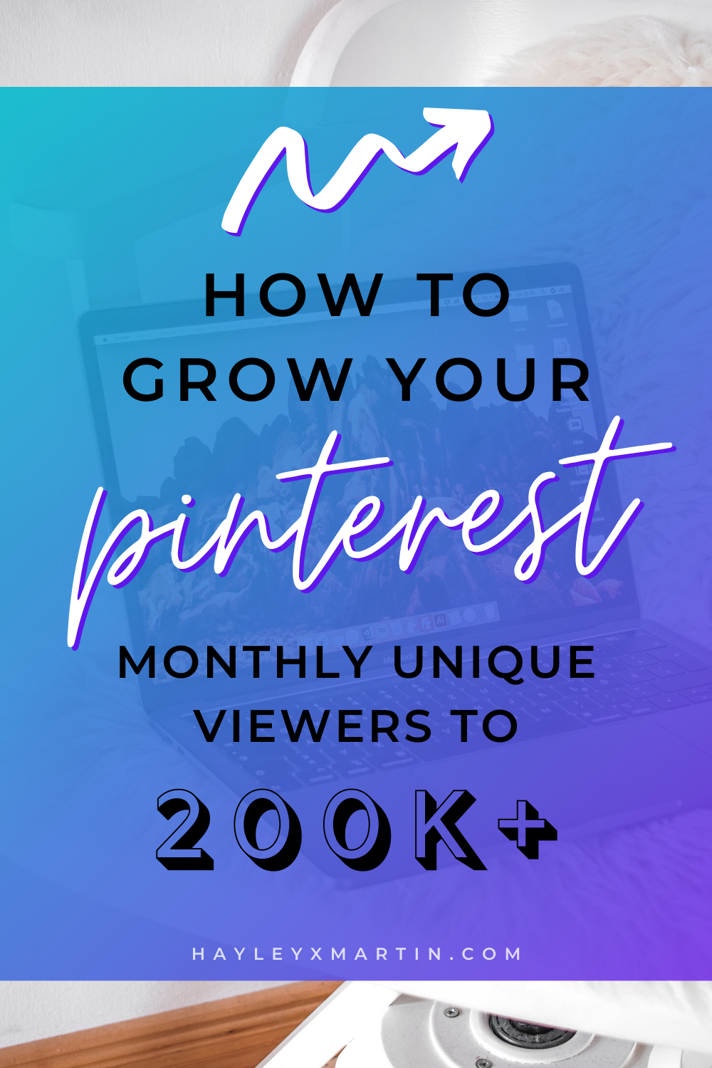 HOW TO GROW YOUR PINTEREST MONTHLY VIEWERS TO 200K+ | GROW YOUR BLOG TRAFFIC | HAYLEYXMARTIN