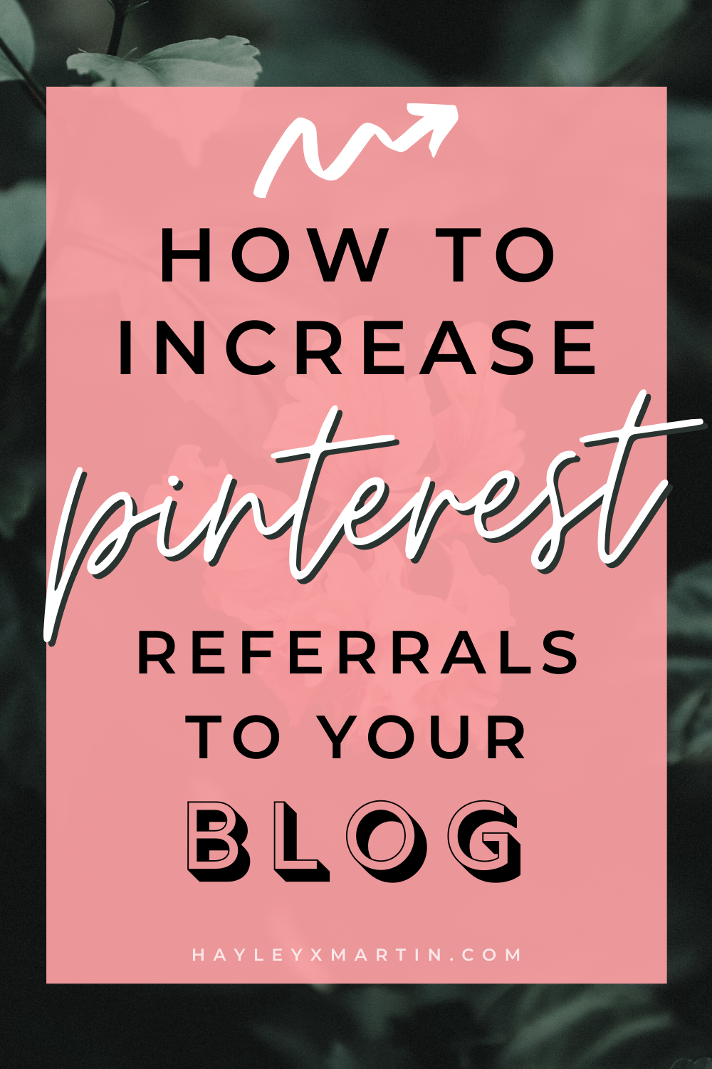 HOW TO INCREASE PINTEREST REFERRALS TO YOUR BLOG | HAYLEYXMARTIN