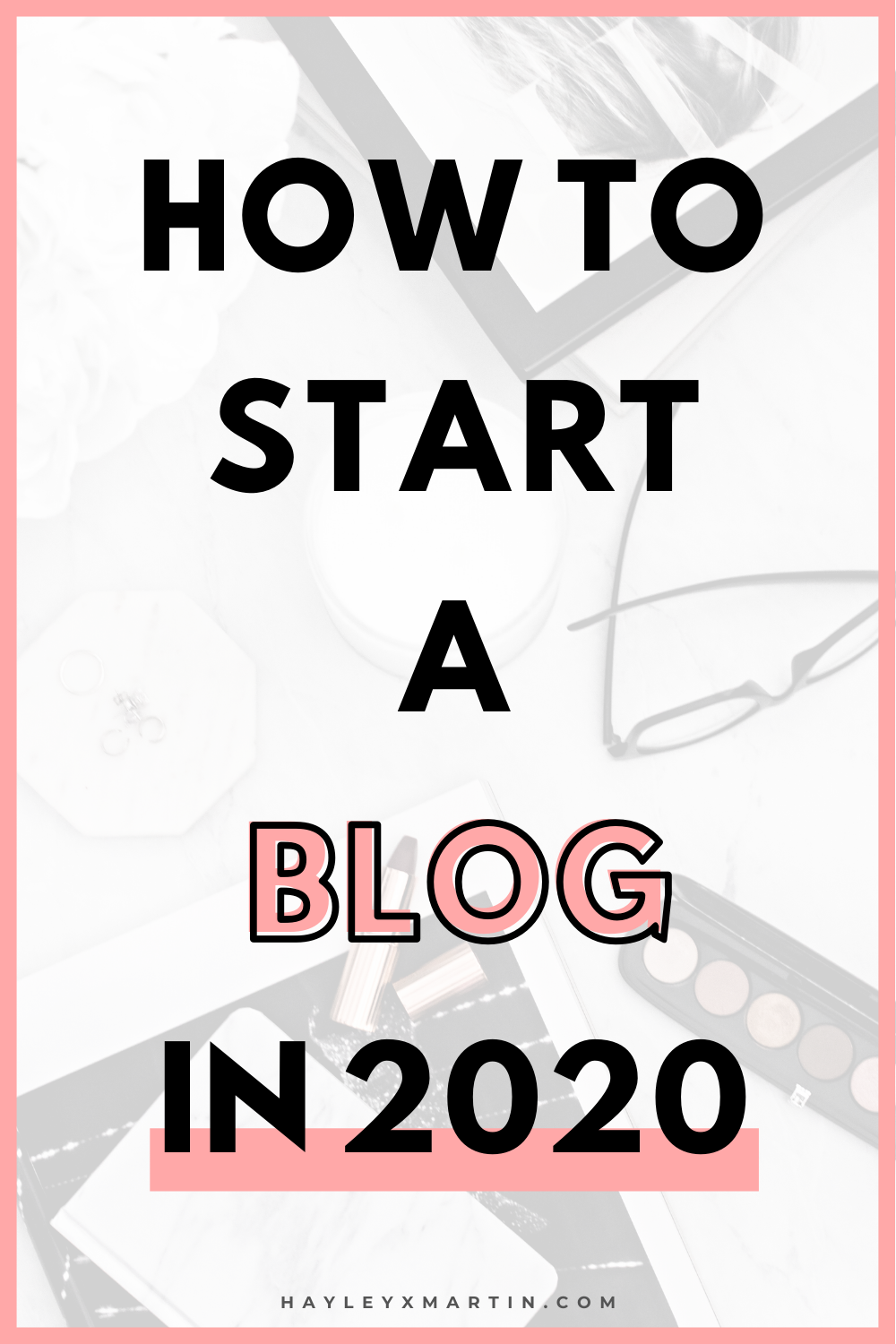 HOW TO START A BLOG IN 2020 | HAYLEYXMARTIN