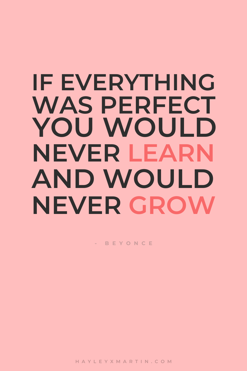 IF EVERYTHING WAS PERFECT YOU WOULD NEVER LEARN AND WOULD NEVER GROW | INSPIRATIONAL QUOTE | BEYONCE