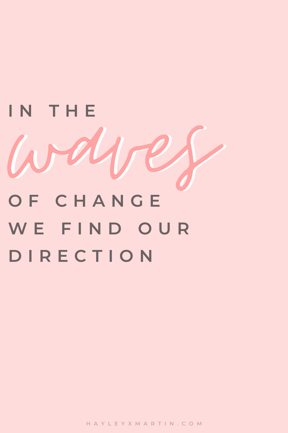 in the waves of change we find our direction | hayleyxmartin