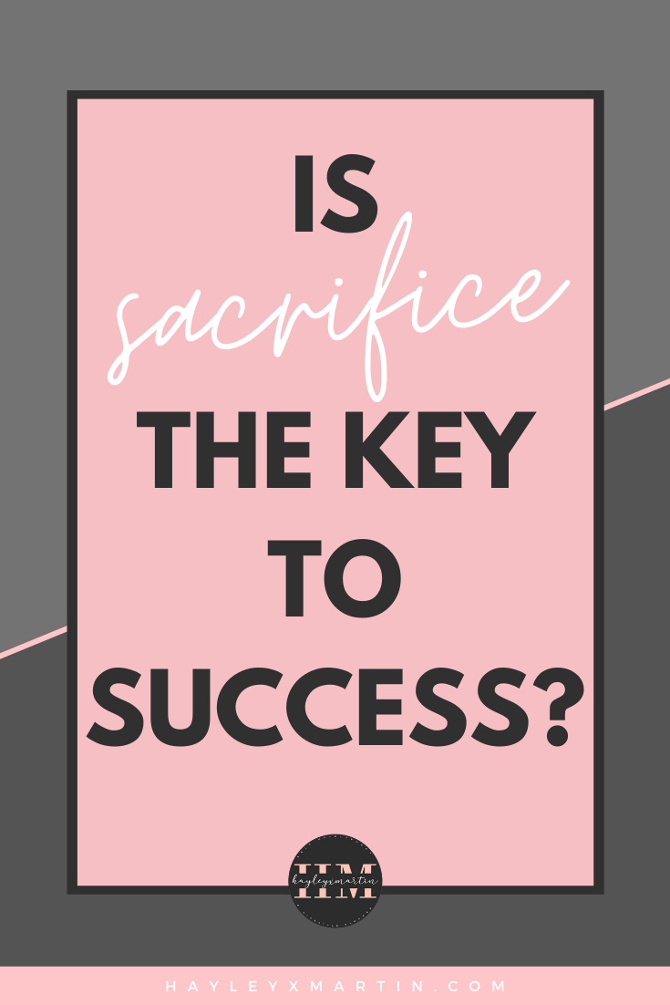 IS SACRIFICE THE KEY TO SUCCESS | HAYLEYXMARTIN