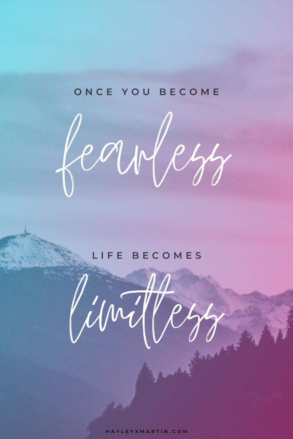 once you become fearless, life becomes limitless | hayleyxmartin.com