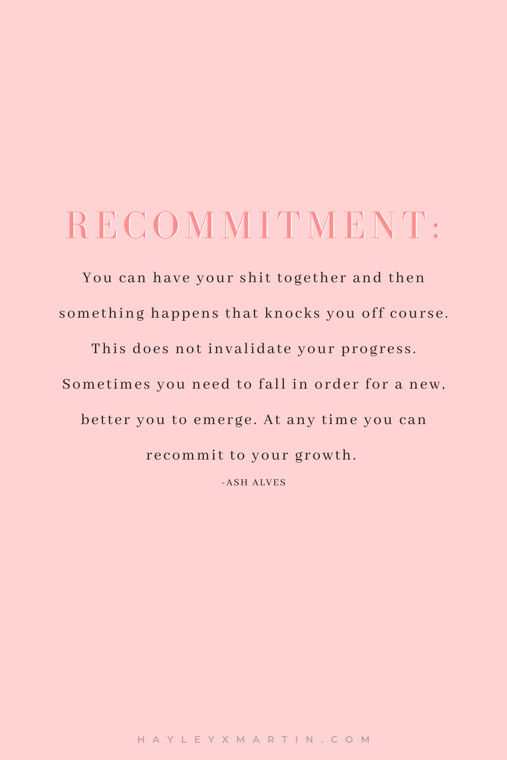 Recommitment: sometimes you need to fall in order for a new, better you to emerge. hayleyxmartin