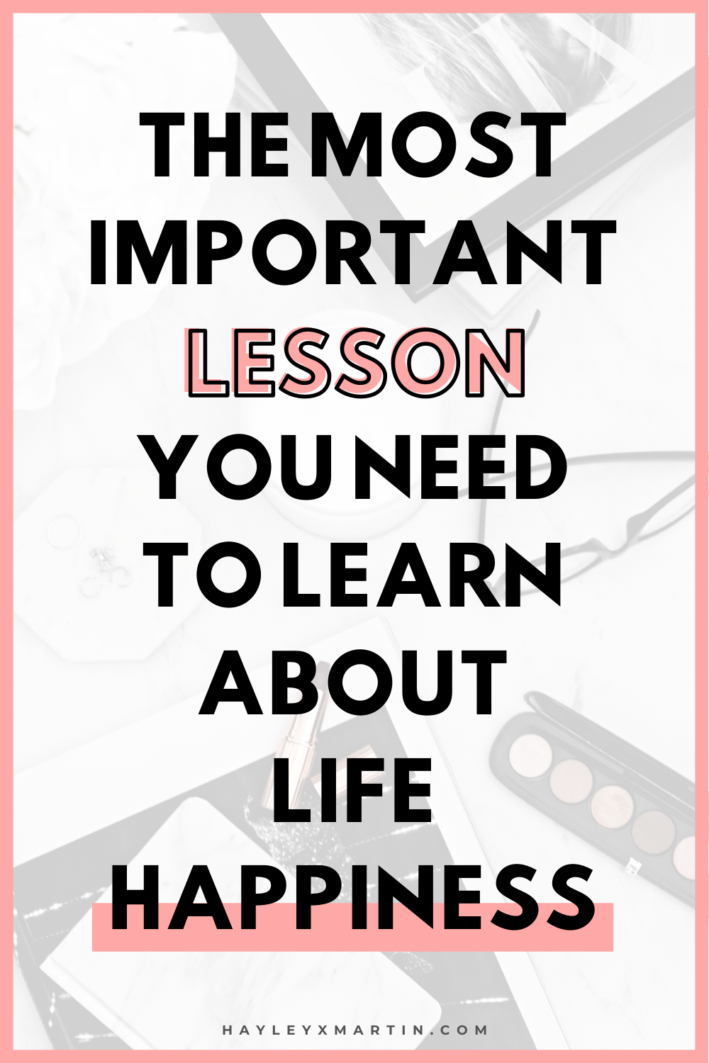 THE MOST IMPORTANT LESSON YOU NEED TO LEARN ABOUT LIFE HAPPINESS