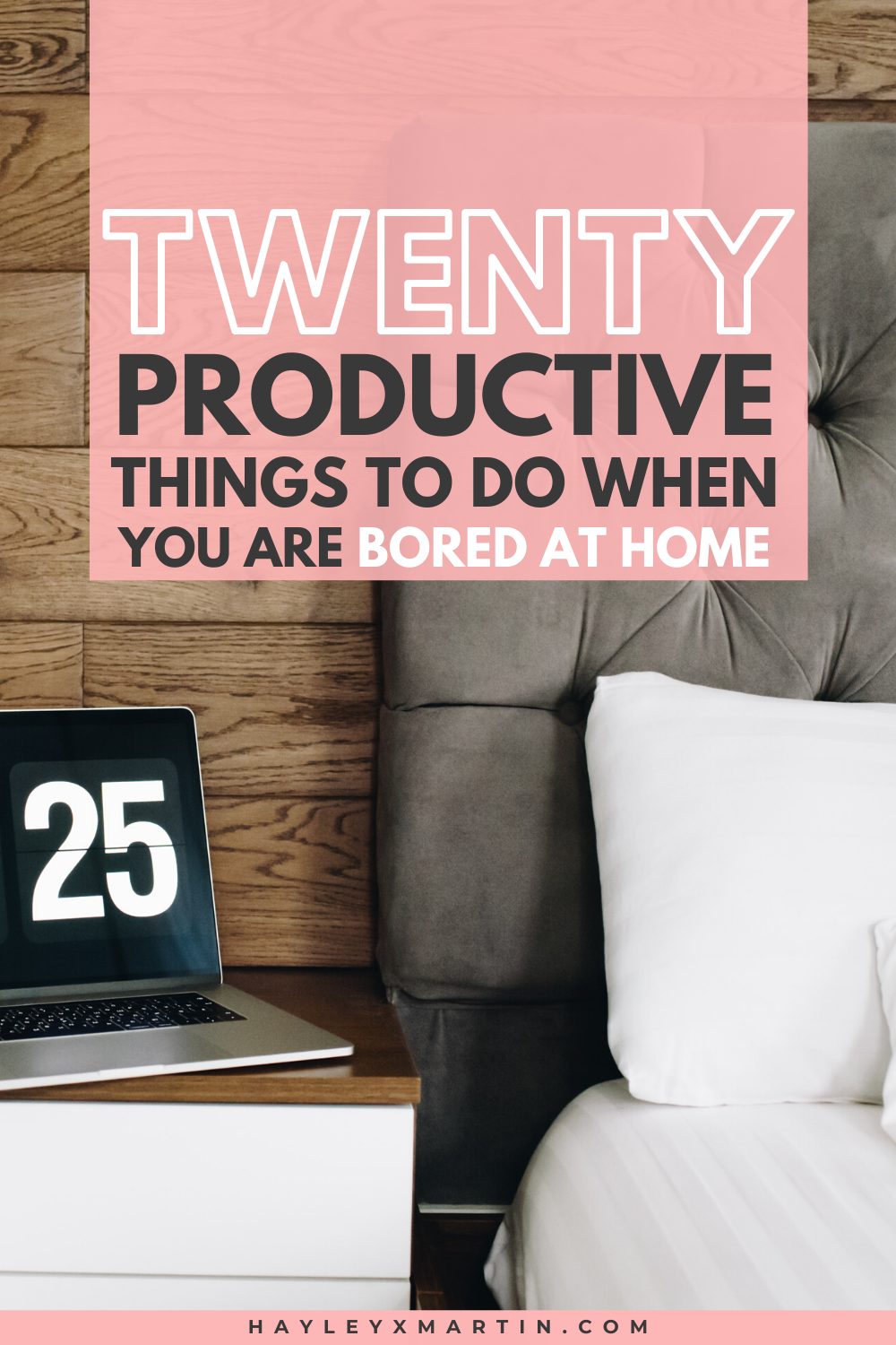 TWENTY PRODUCTIVE THINGS TO DO WHEN YOU ARE BORED AT HOME | HAYLEYXMARTIN