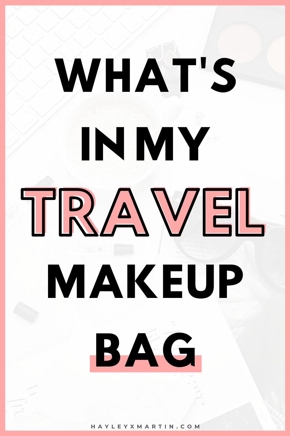WHAT'S IN MY TRAVEL MAKEUP BAG? | HAYLEYXMARTIN | TREK AMERICA TRAVEL | SOLO GROUP TRAVEL