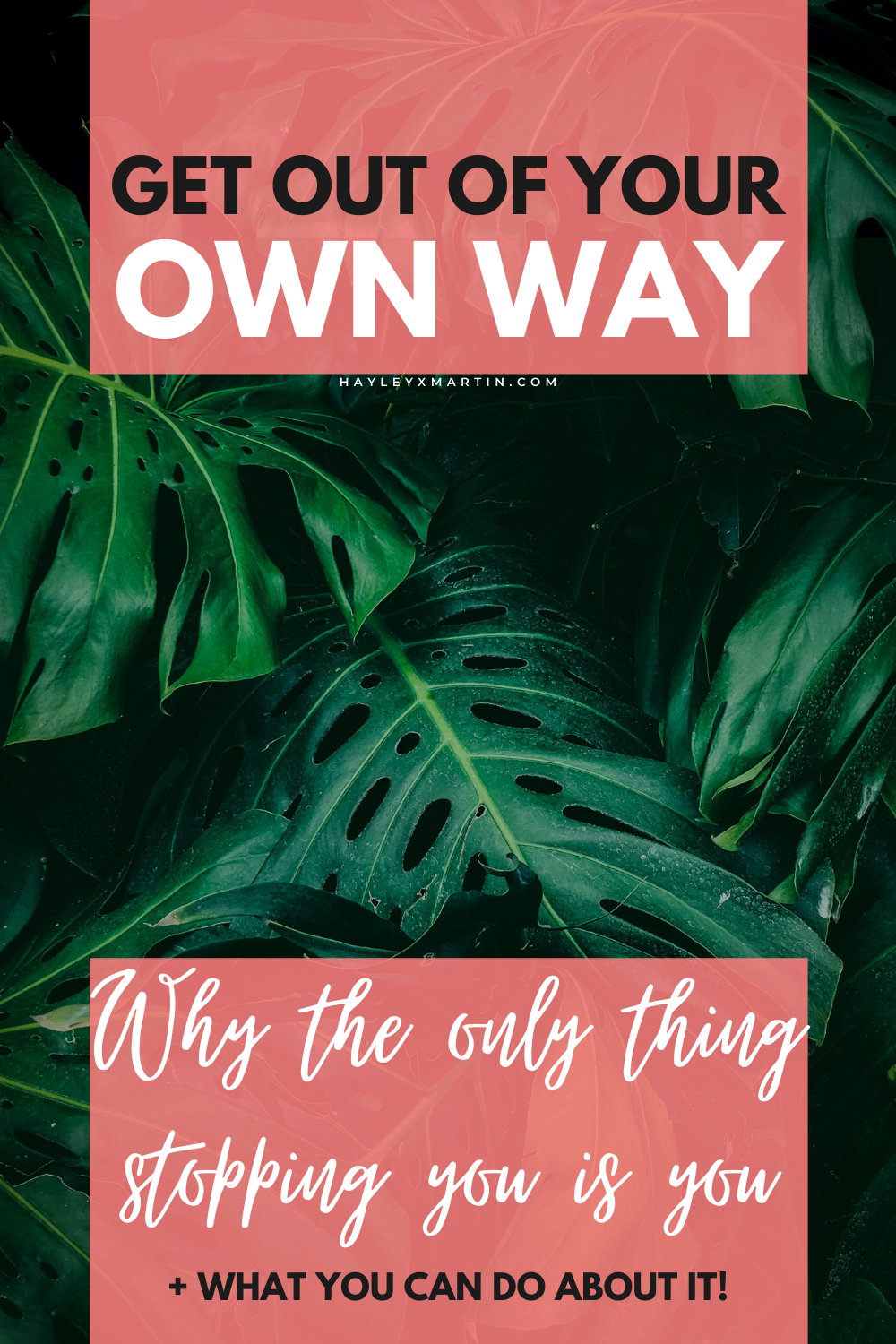 GET OUT OF YOUR OWN WAY | WHY THE ONLY THING STOPPING YOU IS YOU + WHAT YOU CAN DO ABOUT IT | HAYLEYXMARTIN
