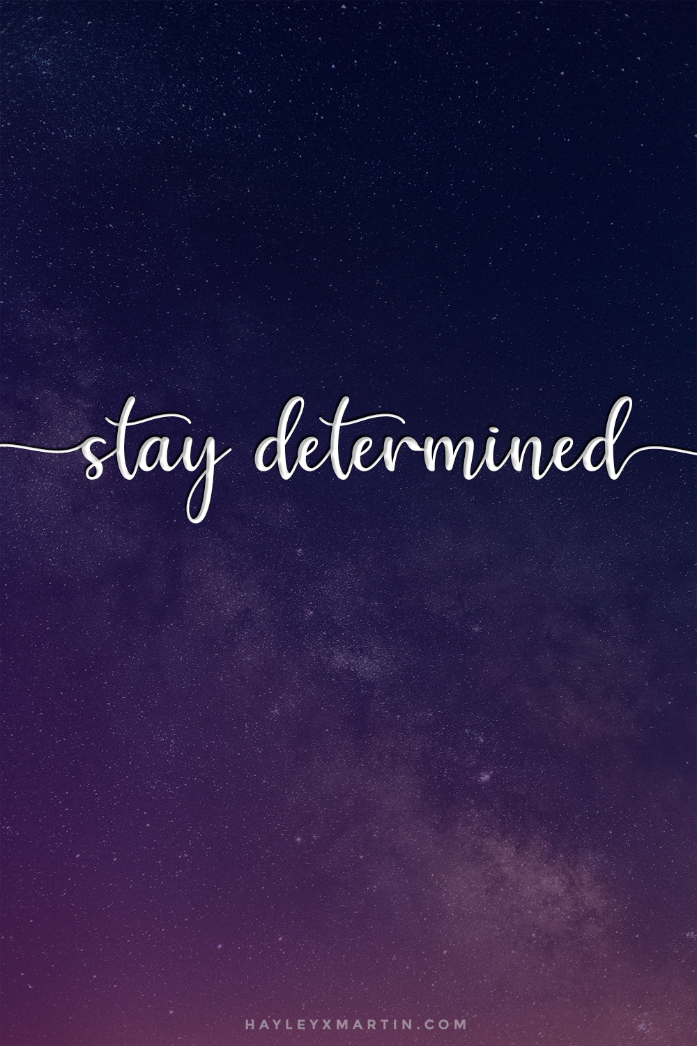 STAY DETERMINED | INSPIRATIONAL QUOTE | HAYLEYXMARTIN.COM