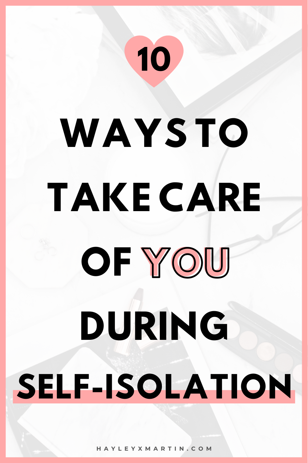 10 SELF CARE IDEAS DURING LOCKDOWN AND SELF-ISOLATION | HAYLEYXMARTIN