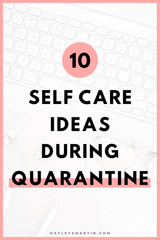 10 SELF CARE IDEAS DURING QUARANTINE | HAYLEYXMARTIN