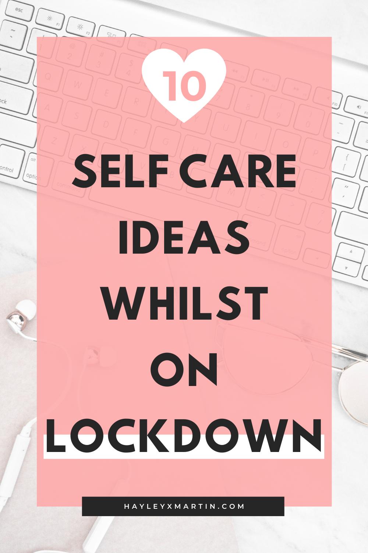 10 self care ideas whilst on lockdown & self-isolation | hayleyxmartin