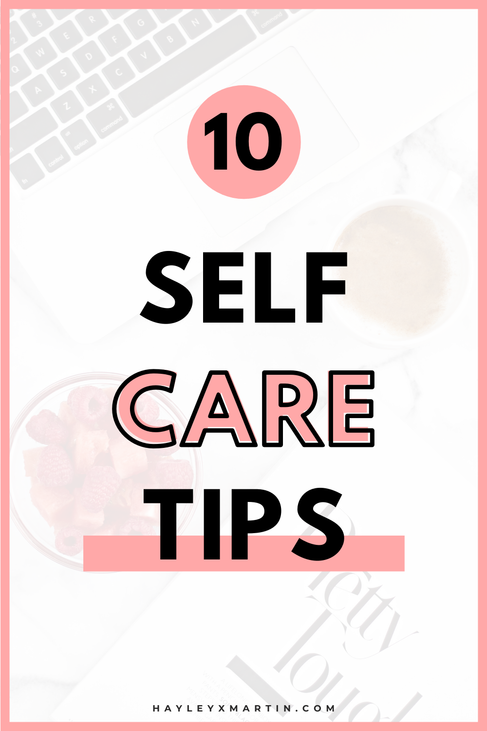 10 SELF CARE TIPS | SELF CARE DURING A PANDEMIC, CRISIS, SELF-ISOLATION, LOCKDOWN | HAYLEYXMARTIN