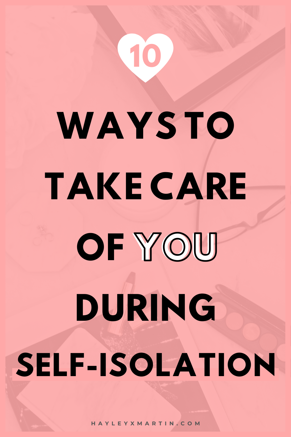 10 WAYS TO TAKE CARE OF YOU DURING SELF-ISOLATION | HAYLEYXMARTIN