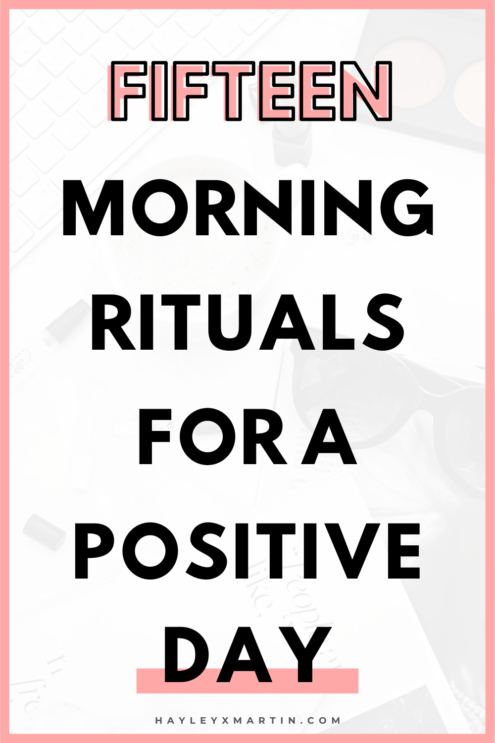 15 MORNING RIYUALS FOR A POSITIVE DAY | HAYLEYXMARTIN