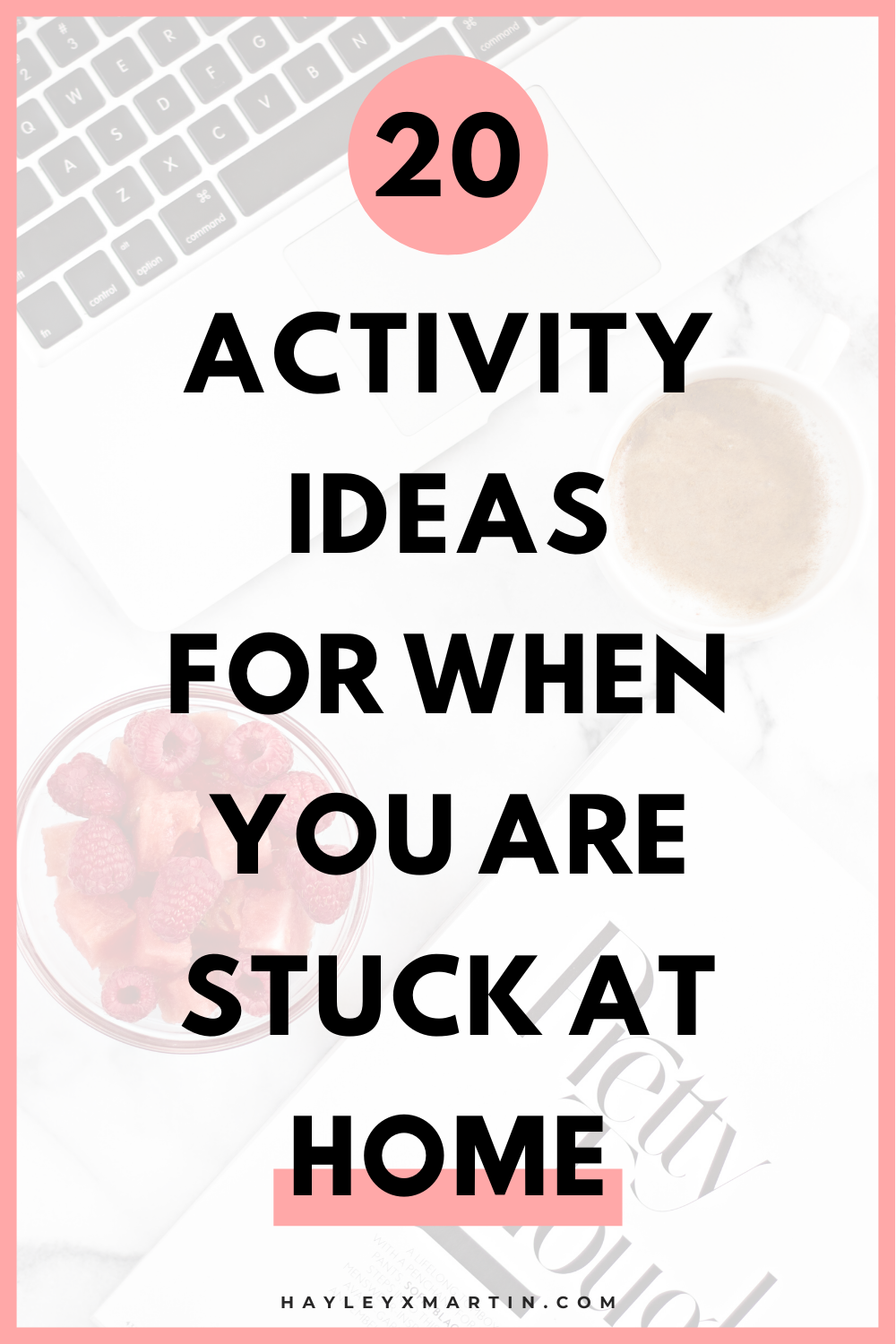 20 ACTIVITY IDEAS FOR WHEN YOU ARE STUCK AT HOME | 20 PRODUCTIVE THINGS TO DO AT HOME | HAYLEYXMARTIN