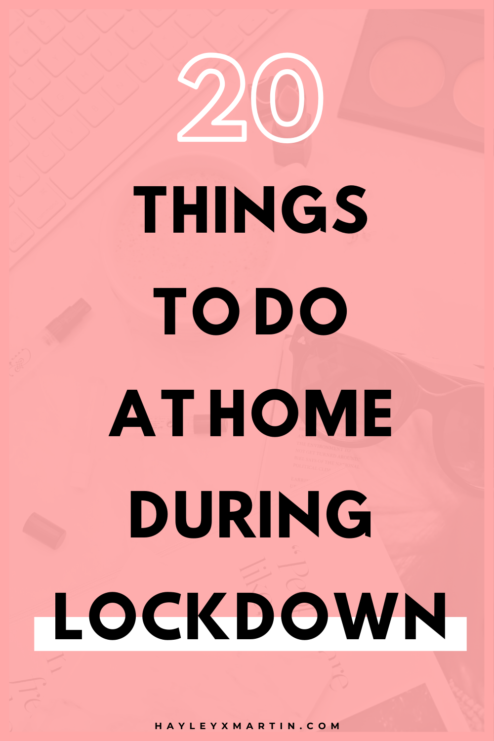 20 things to do at home during lockdown | hayleyxmartin | 20 productive things to do at home