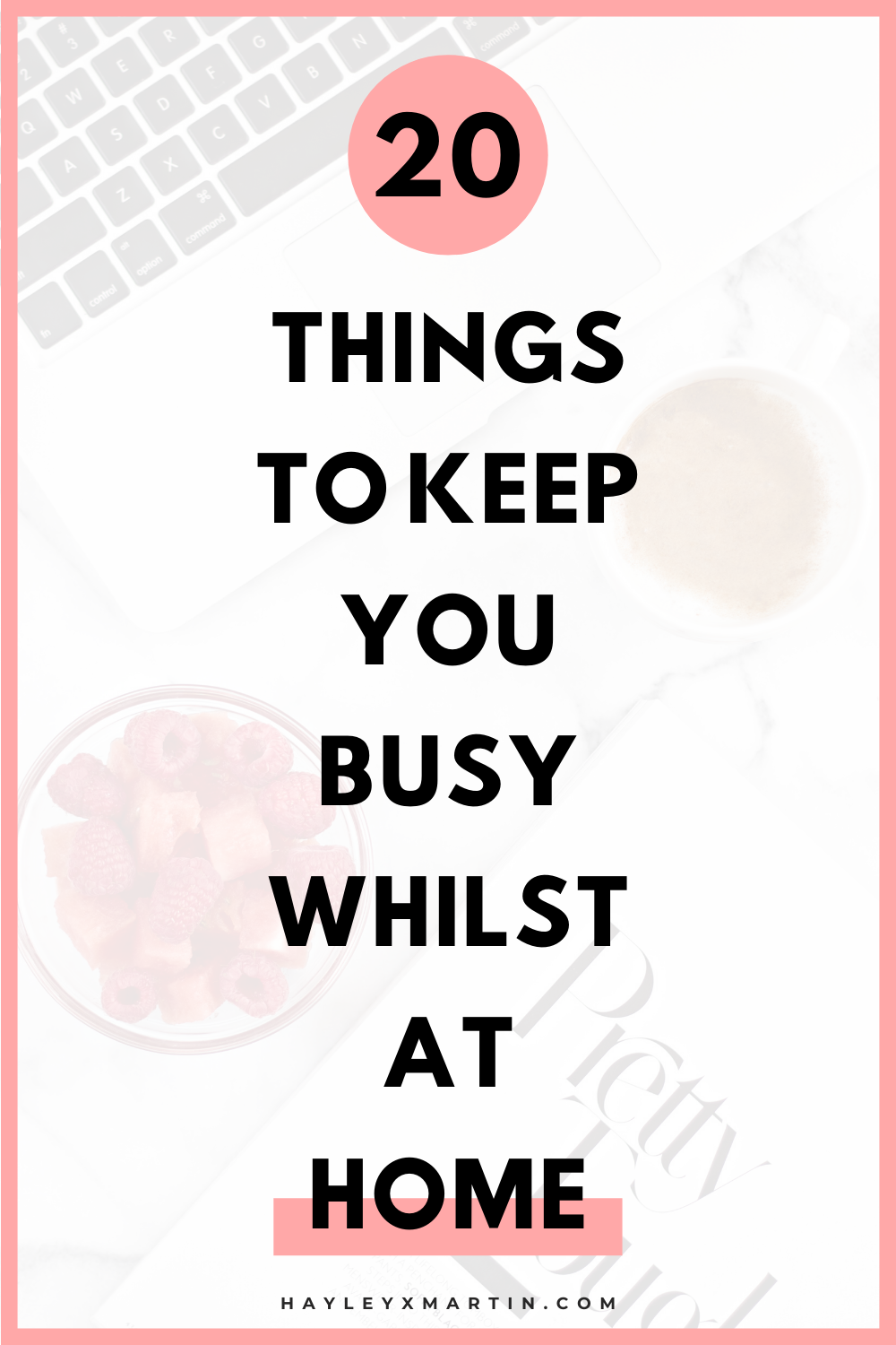 20 THINGS TO KEEP YOU BUSY WHILST AT HOME | 20 PRODUCTIVE THINGS TO DO AT HOME | HAYLEYXMARTIN