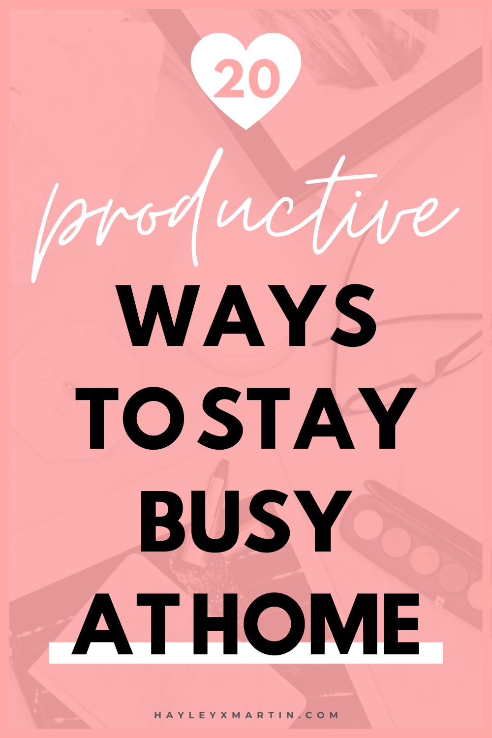 20 productive ways to stay busy at home | hayleyxmartin