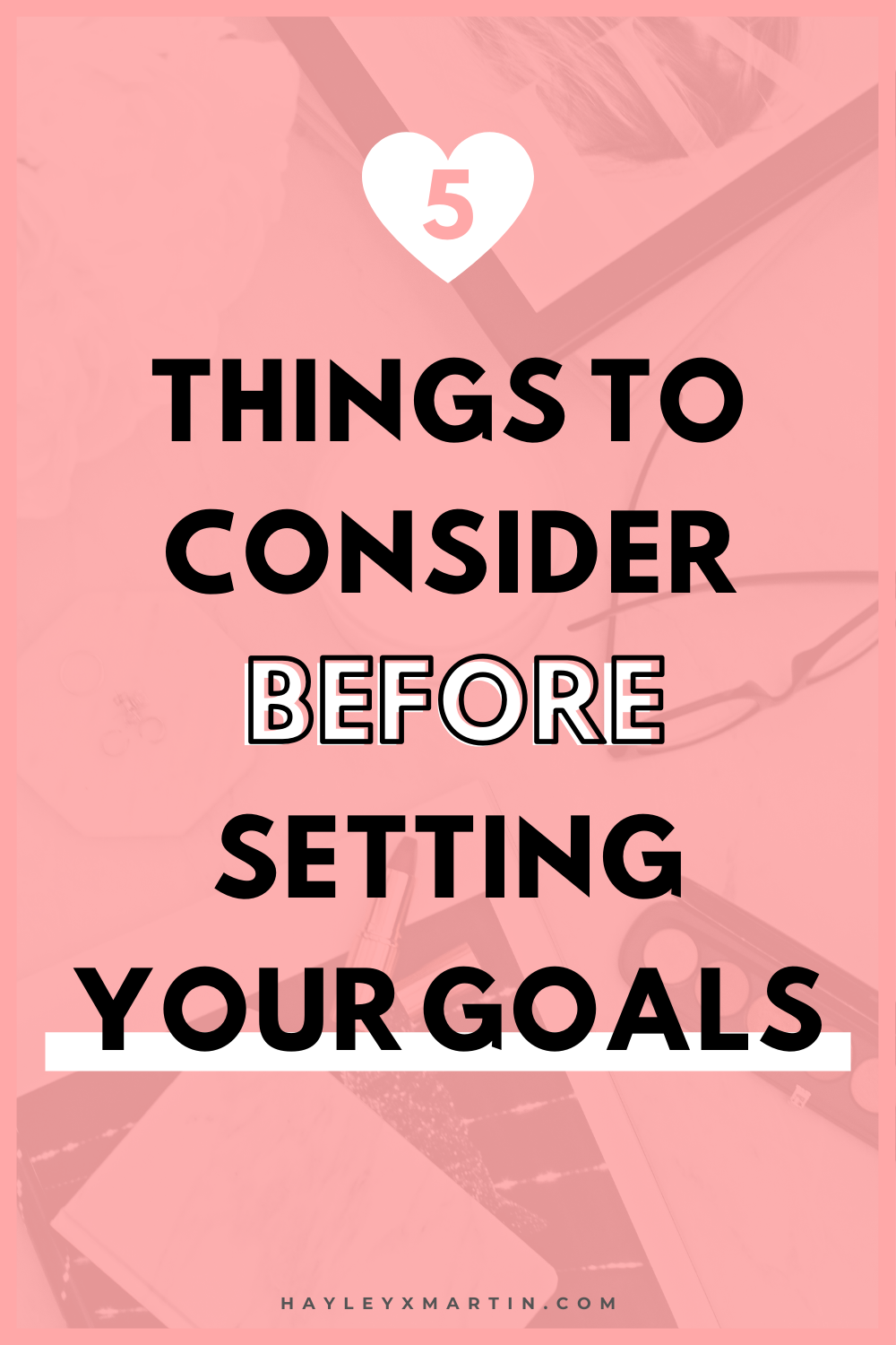 5 THINGS TO CONSIDER BEFORE SETTING YOUR GOALS | HAYLEYXMARTIN