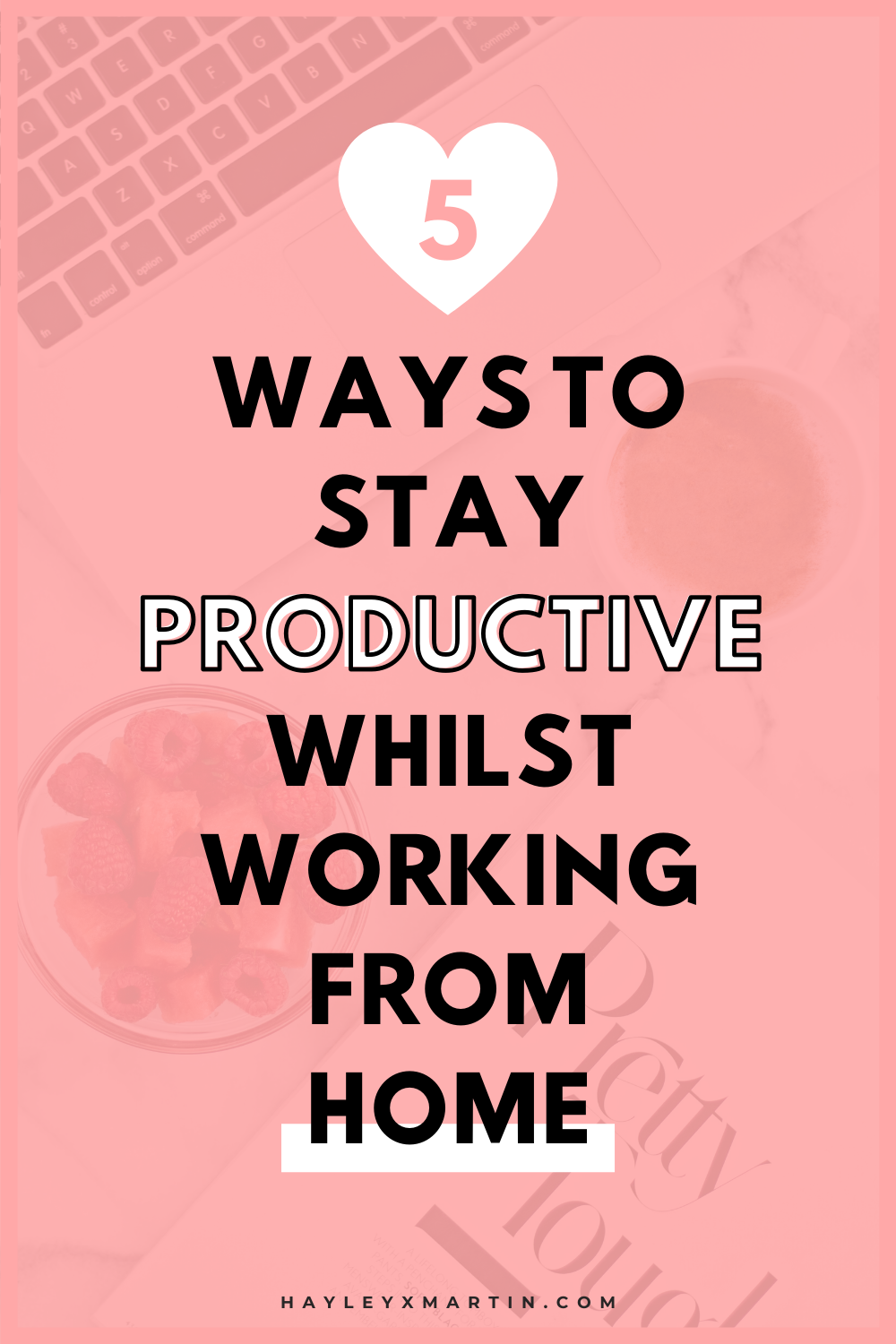 5 WAYS TO STAY PRODUCTIVE WHILST WORKING FROM HOME | HAYLEYXMARTIN