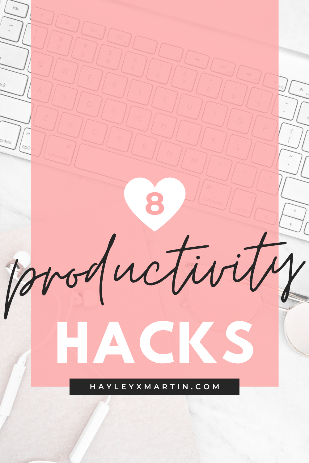8 PRODUCTIVITY HACKS | HAYLEYXMARTIN