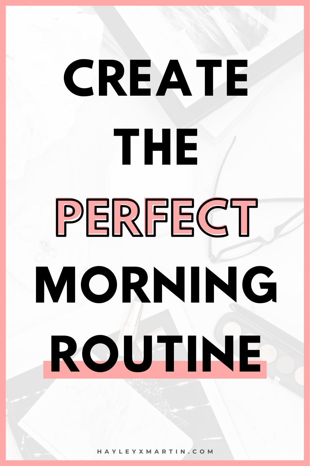 CREATE THE PERFECT MORNING ROUTINE | HAYLEYXMARTIN