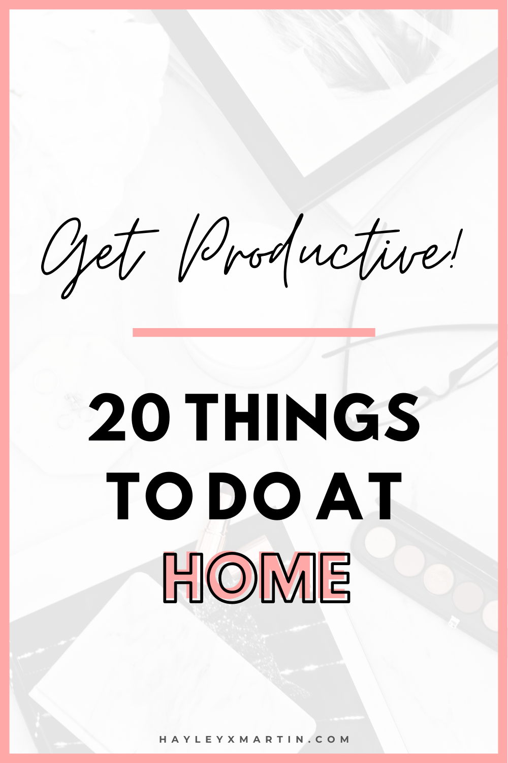 GET PRODUCTIVE | 20 THINGS TO DO AT HOME | HAYLEYXMARTIN