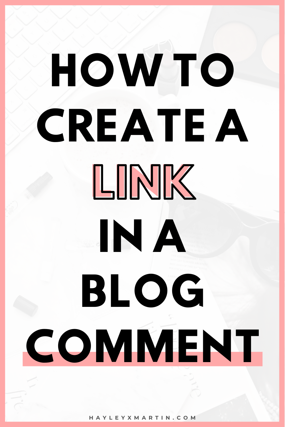 HOW TO CREATE A LINK IN A BLOG COMMENT | HAYLEYXMARTIN
