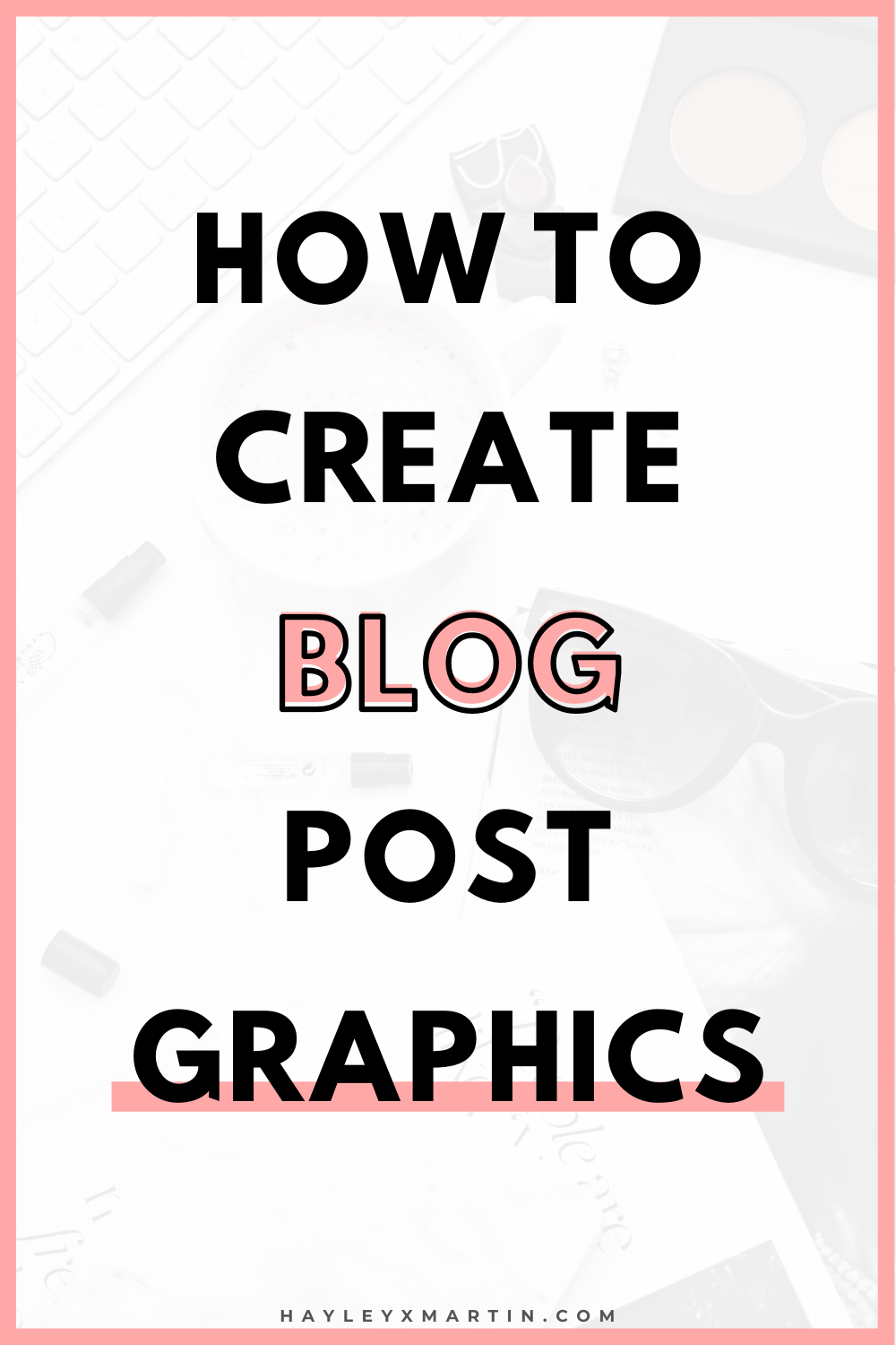 HOW TO CREATE BLOG POST GRAPHICS | HAYLEYXMARTIN