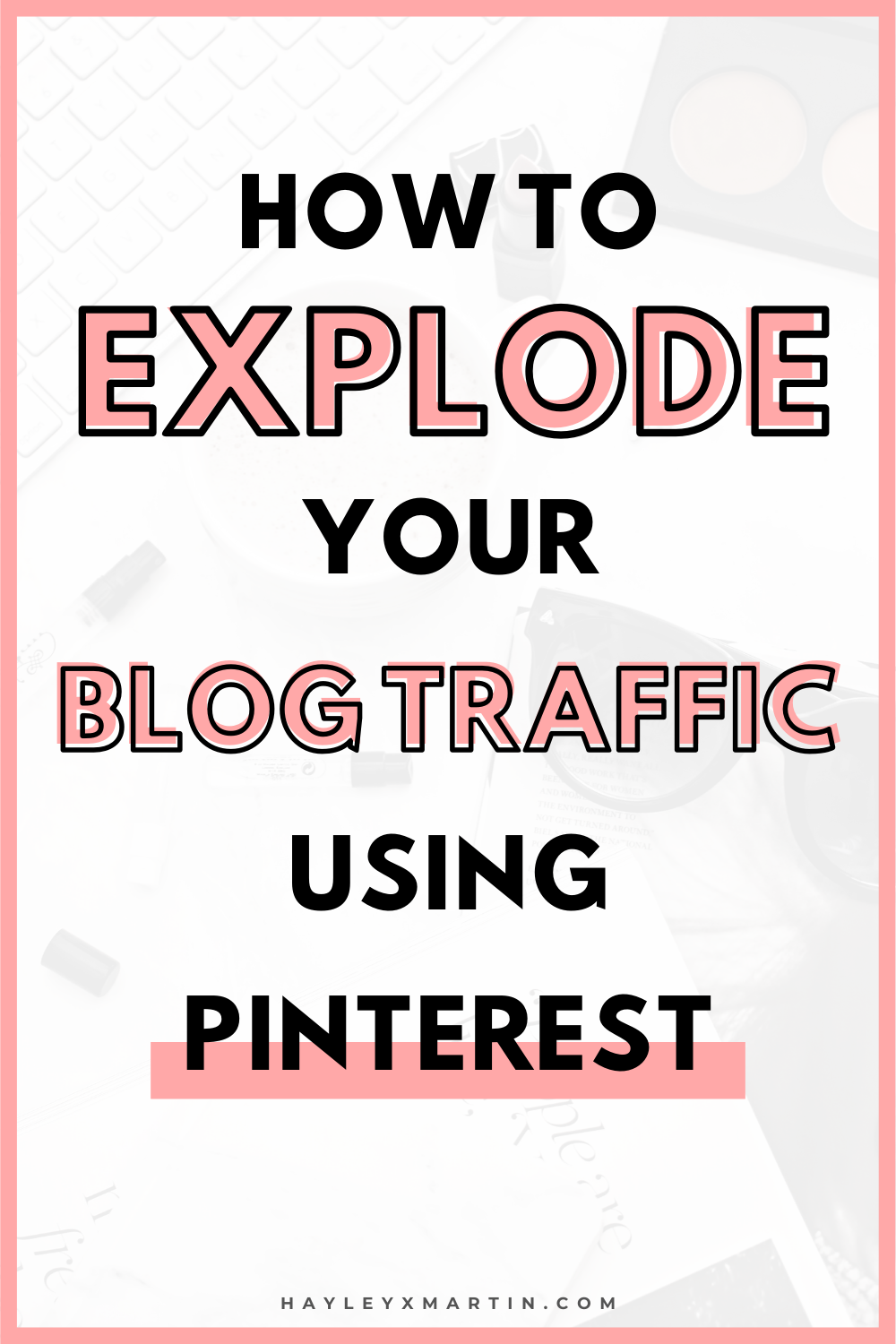 HOW TO EXPLODE YOUR BLOG TRAFFIC USING PINTEREST | HAYLEYXMARTIN
