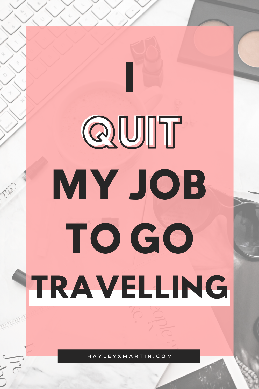 I QUIT MY JOB TO GO TRAVELLING | HAYLEYXMARTIN