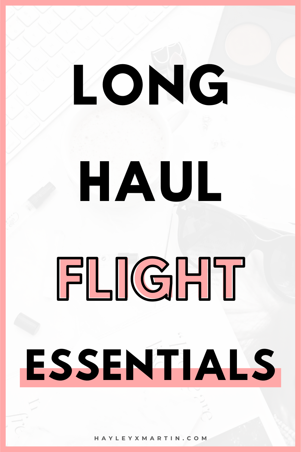 LONG HAUL FLIGHT ESSENTIALS | HAYLEYXMARTIN