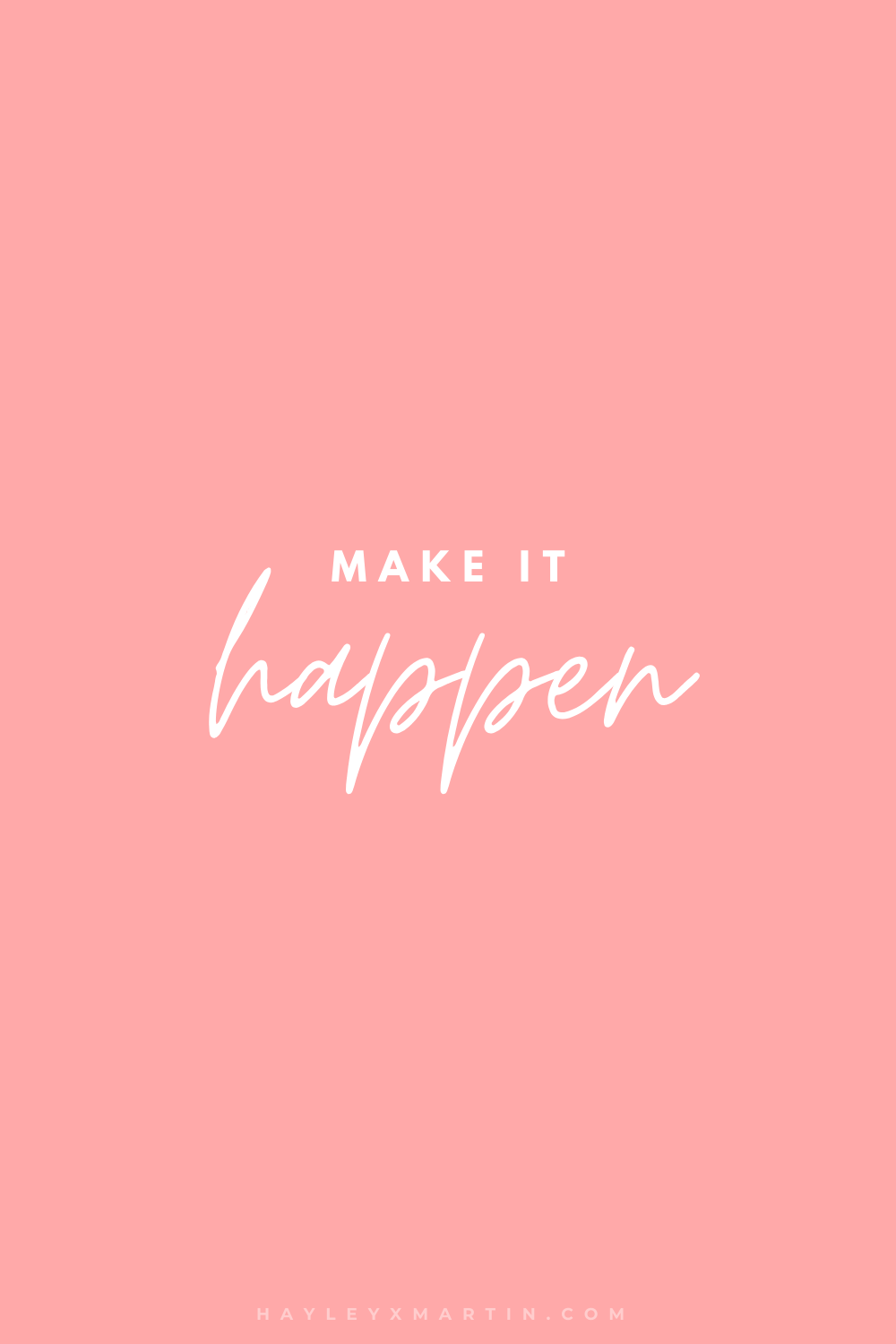 MAKE IT HAPPEN | HAYLEYXMARTIN