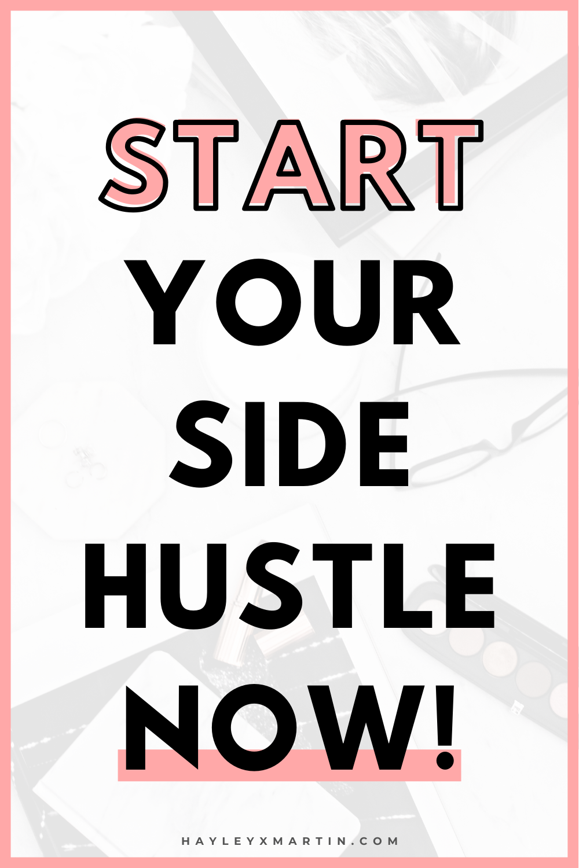 START YOUR SIDE HUSTLE NOW! | HAYLEYXMARTIN