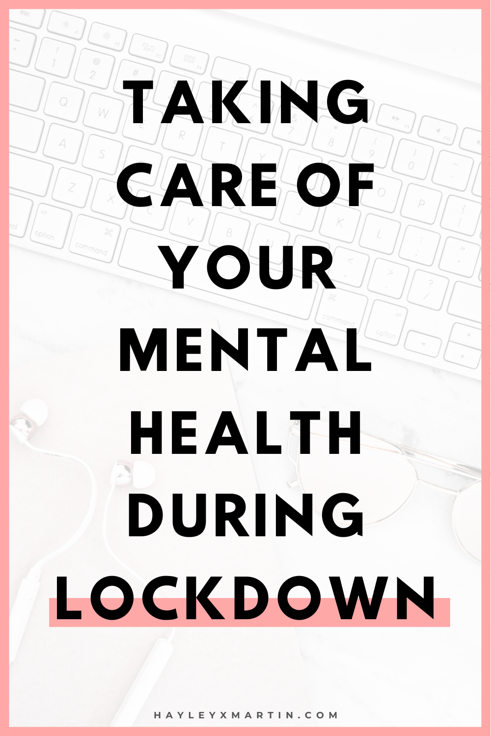 TAKING CARE OF YOUR MENTAL HEALTH DURING LOCKDOWN | HAYLEYXMARTIN